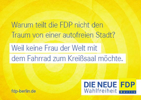 """Plakat der FDP. Passend dazu formulierte Spitzenkandidat Christoph Meyer in der B.Z. die Zielgruppe der Berliner FDP: """"Für alle, die den Karren ziehen. Weniger für die, die hinten sitzen."""" Solche Steilvorlagen hört man selten, da lassen sie einfach mal so stehen."""