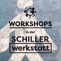 Workshops in der Schillerwerkstatt